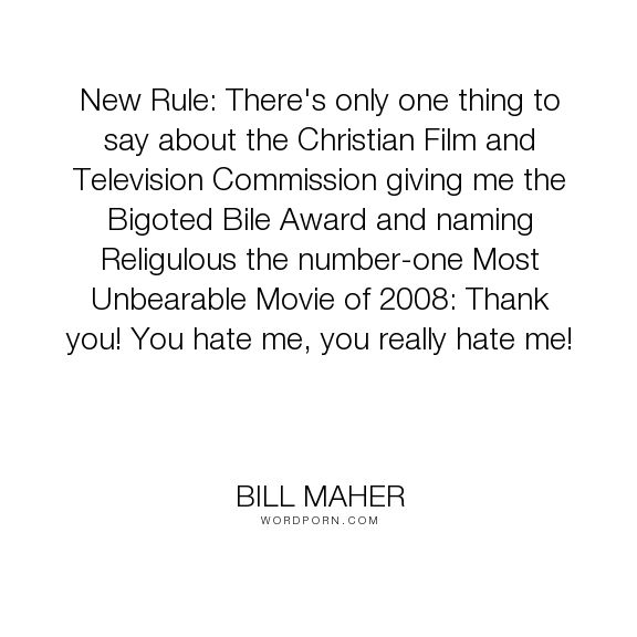 "Bill Maher - ""New Rule: There's only one thing to say about the Christian Film and Television Commission..."". humor, religion, hate, awards, religulous"