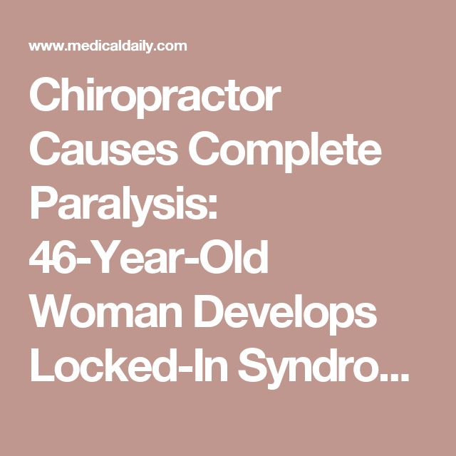Chiropractor Causes Complete Paralysis: 46-Year-Old Woman Develops Locked-In Syndrome After Therapy Rips Vertebral Arteries