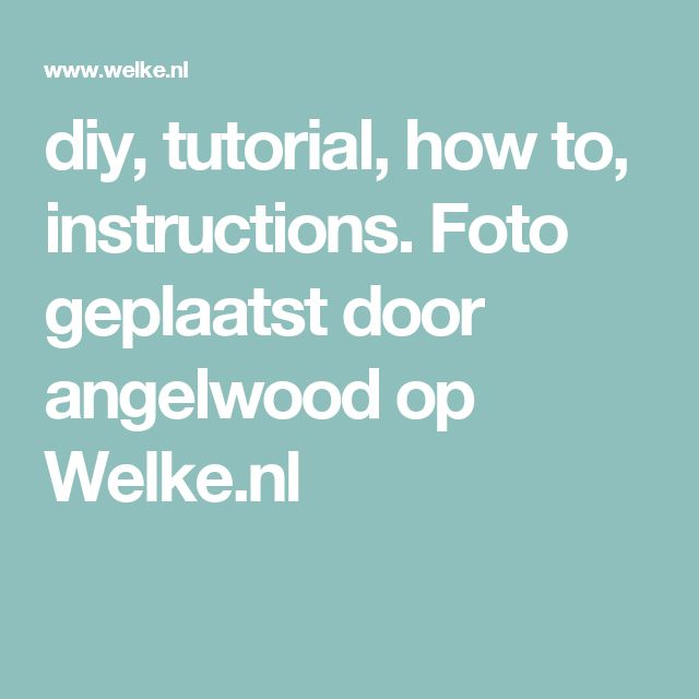 diy, tutorial, how to, instructions. Foto geplaatst door angelwood op Welke.nl