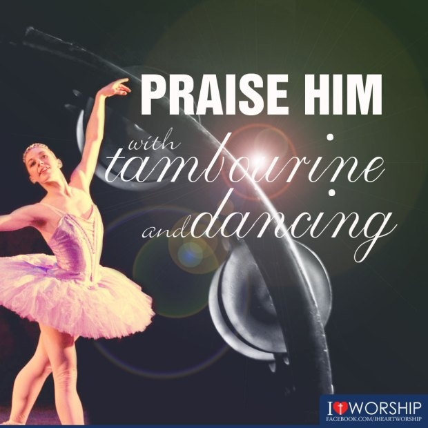 Quot Praise Him With Tambourine And Dancing Quot Psalm 150 4