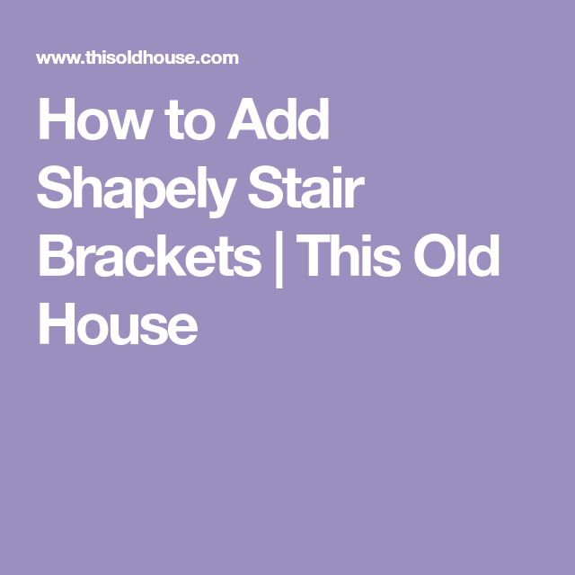 How to Add Shapely Stair Brackets | This Old House