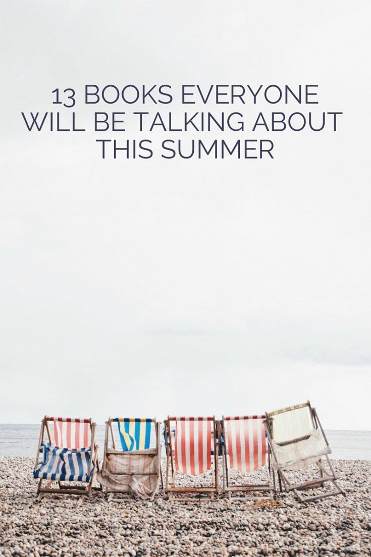13 books everyone will be talking about this summer. A sneak peek at summer 2016's certain bestsellers.