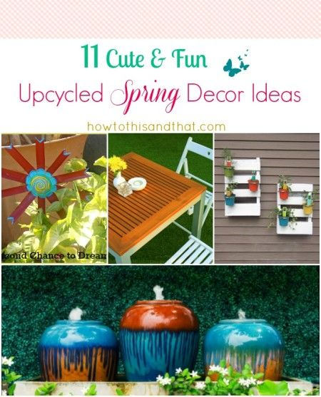 11 Cute & Fun Upcycled Spring Decor Ideas