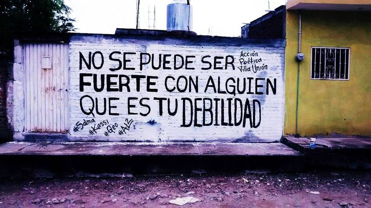 you cannot be strong with someone who is your weakness -- Acción poética Villa Union