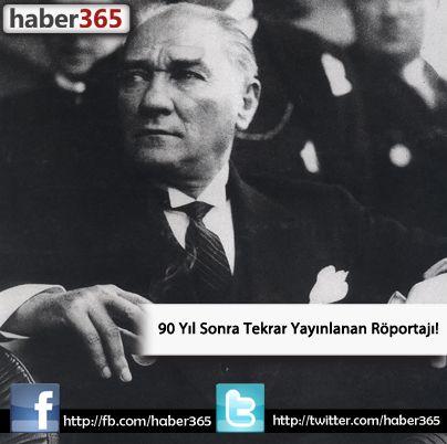 Ataürk'ün 90 Yıl Sonra Tekrar Yayınlanan Röportajı!