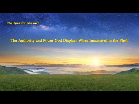 The Hymn of God's Word The Authority and Power God Displays When Incarnated in the Flesh|The Church of Almighty God
