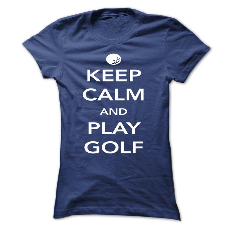 Keep Calm and Play Golf || http://www.sunfrogshirts.com/Keep-Calm-and-Play-Golf-NavyBlue-5902645-Ladies.html?18304