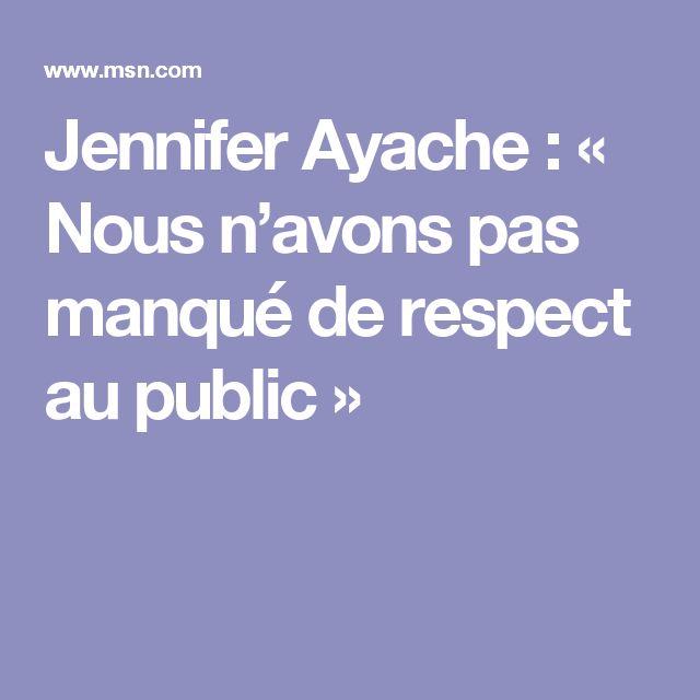 Jennifer Ayache : « Nous n'avons pas manqué de respect au public »