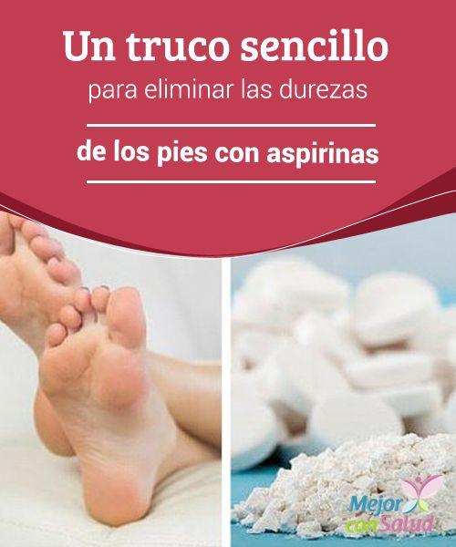Un truco sencillo para eliminar las durezas de los pies con aspirinas La mayoría de las personas le restamos importancia a los pies y olvidamos que estos también requieren cuidados especiales para mantenerse bonitos y saludables.