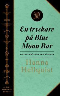 En tryckare på Blue Moon Bar : samlade krönikor (inbunden)