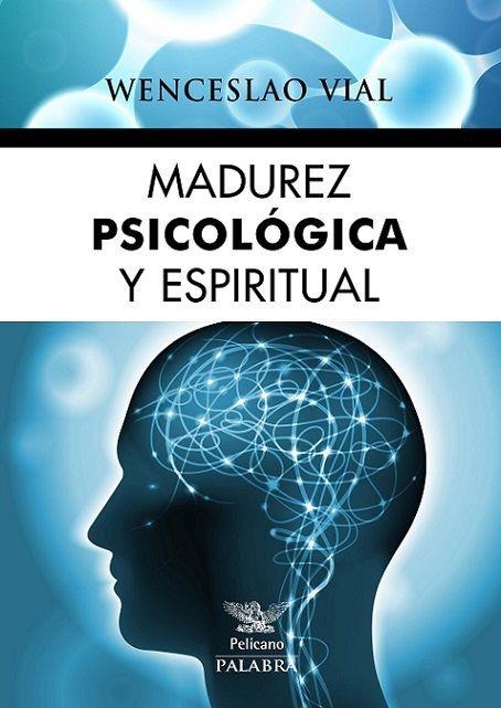 """""""MADUREZ PSICOLÓGICA Y ESPIRITUAL2 de Wenceslao Vial"""