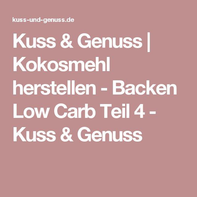 Kuss & Genuss   Kokosmehl herstellen - Backen Low Carb Teil 4 - Kuss & Genuss