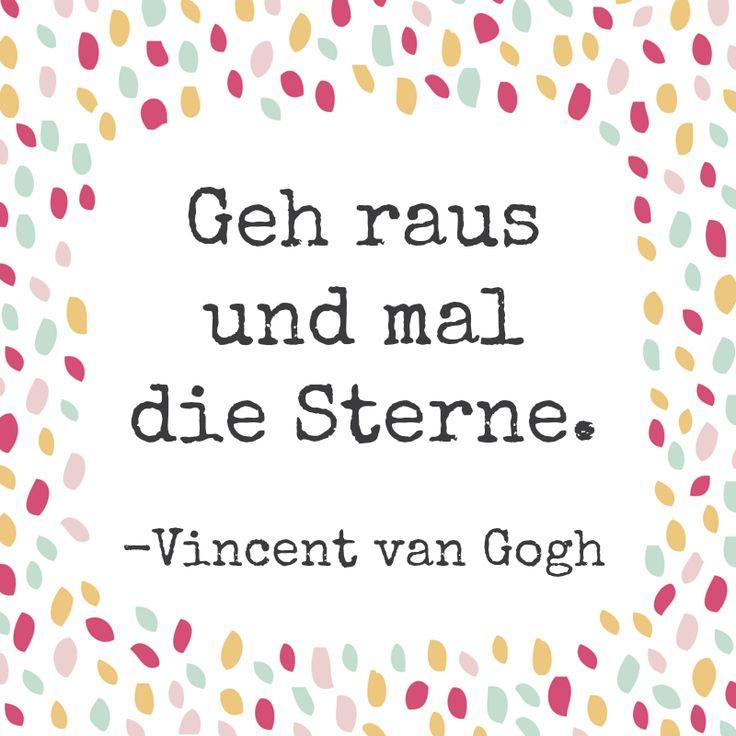 Geh raus und mal die Sterne - Vincent van Gogh | Genieß die Unendlichkeit über (und unter) Dir,  fühl Dich groß und klein, wichtig und unbedeutend.  Lass es wirken und genieße es - mit ganzem Herzen ❤️