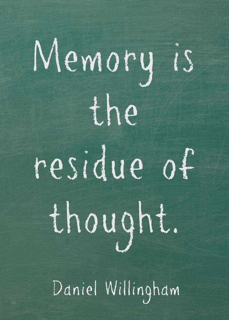 """Memory is the residue of thought."" Daniel Willingham"