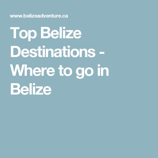 Top Belize Destinations - Where to go in Belize