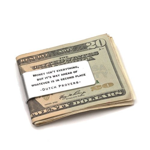 """""""MONEY ISN'T EVERYTHING, BUT IT'S WAY AHEAD OF WHATEVER IS IN SECOND PLACE"""" This Dutch Proverb is the hilarious quote that graces the top of this aluminum money clip. A cool guys gift that makes a per"""
