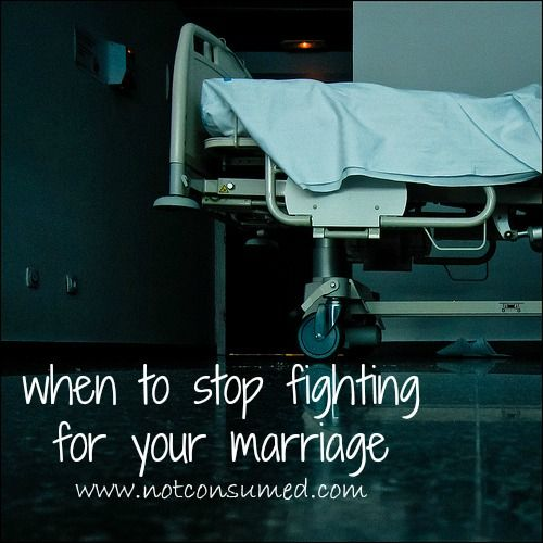 When to stop fighting for your marriage #Divorce #Separation http://www.notconsumed.com/2012/12/08/when-to-stop-fighting-for-your-marriage/