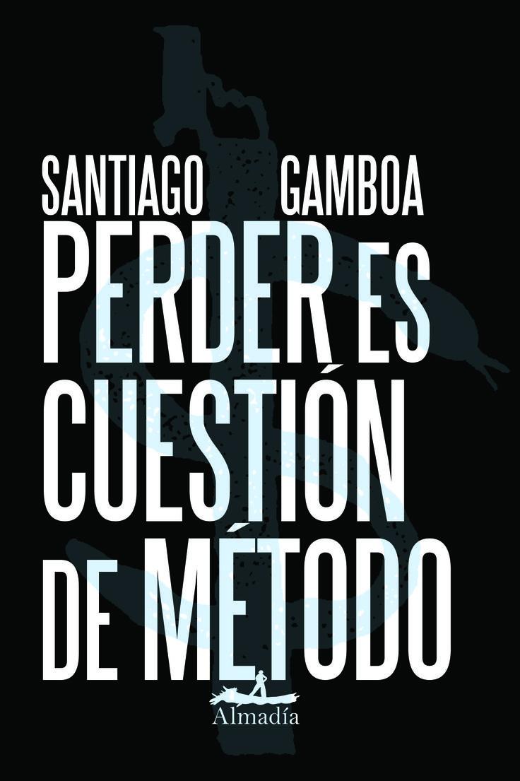 Perder Es Cuestión De Tiempo De Santiago Gamboa Portadas Portadas De Libros Cuestion De Tiempo