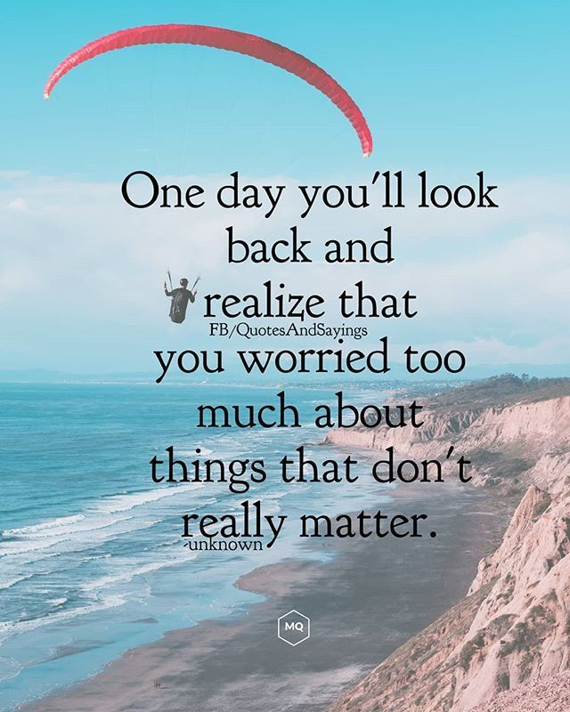 One Day You Ll Look Back And Realize That You Worried Too Much About Things That Don Inspirational Quotes For Facebook Worry Quotes Short Inspirational Quotes