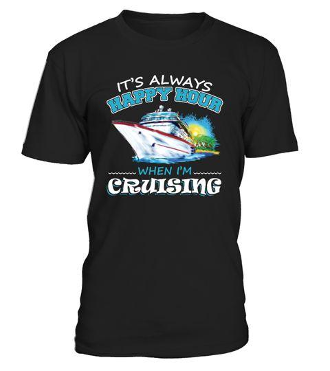 # It's Always Happy Hour When I'm Cruising .  It's Always Happy Hour When I'm Cruising T Shirtcaptain america, capital one, train, captain fantastic, captain morgan, cruise, captain marvel, boat, ship, jobs, ocean, royal caribbean, carnival cruise, princess cruises, norwegian cruise, cruise deals, alaska cruise, cruises, caribbean cruise, royal caribbean cruise, disney cruise, world cruise