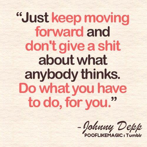 Moving forward: Johnny Depp, Keepmovingforward, Truths, Life Mottos, Moveforward, Keep Moving Forward, Living, Johnnydepp, Inspiration Quotes