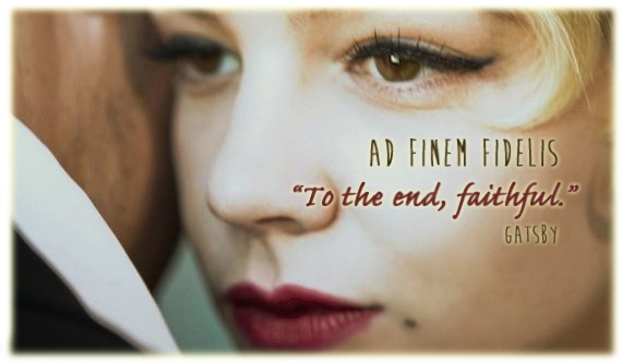"""AD FINEM FIDELIS"" ""To the end, faithful"" Gatsby was faithful to his memory of Daisy, to the last moment of his life. SO BEAUTIFUL I'M DYING"
