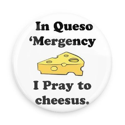 inIn Queso Mergency I Pray to Cheesusin 3.0 Inch Pin Back Button