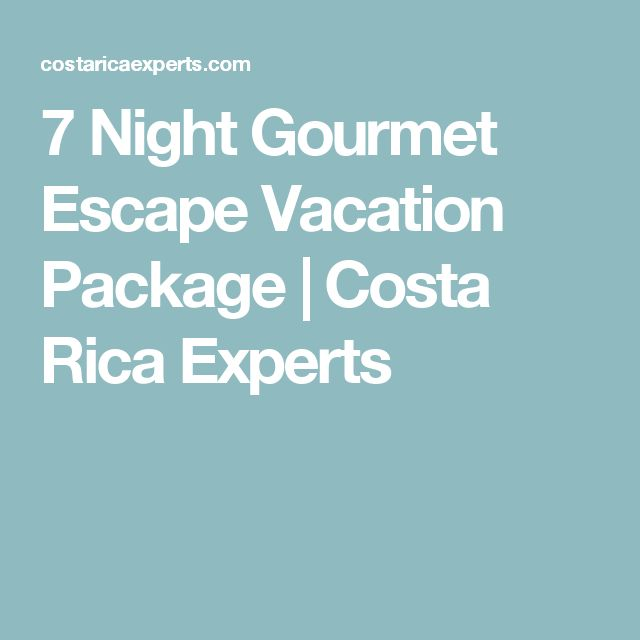 7 Night Gourmet Escape Vacation Package | Costa Rica Experts