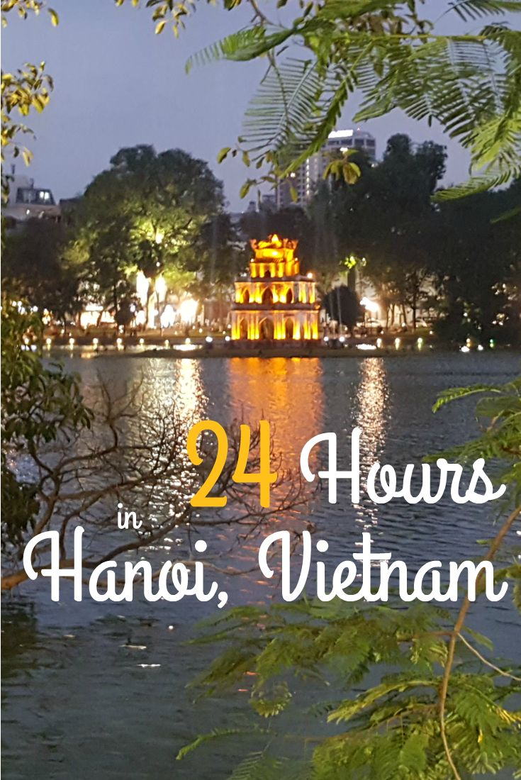 What to do in 24 hours in Hanoi, capital city of Vietnam