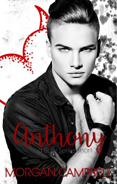 Anthony by Morgan Campbell #CoverReveal Title: Anthony Series: Bully Series Author: Morgan Campbell Genre: Contemporary Romance LGBT Release Date: March 14 2018 Blurb: During the day Im Anthony Brock Cunningham sex shop owner. By night Im Cupids enemy. I have a knack for finding my friends their soulmates. Im responsible for their happy ever afters. Their I dos and Til death do us parts. Everything was fine and dandy until the day he walks into my shop requesting my services. Hes not my…