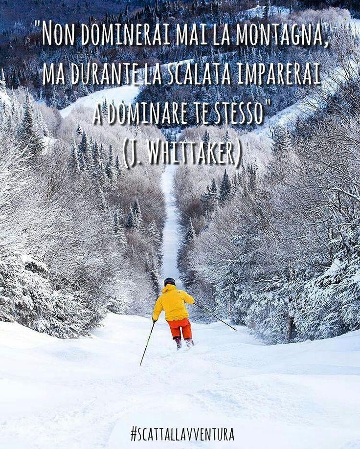 """""""Non dominerai mai la montagna ma durante la scalata imparerai a dominare te…"""