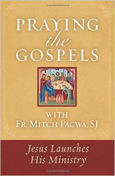 Praying the Gospels with Fr. Mitch Pacwa, SJ: Jesus Launches His Ministry: Mitch Pacwa: 9781593252687: Amazon.com: Books