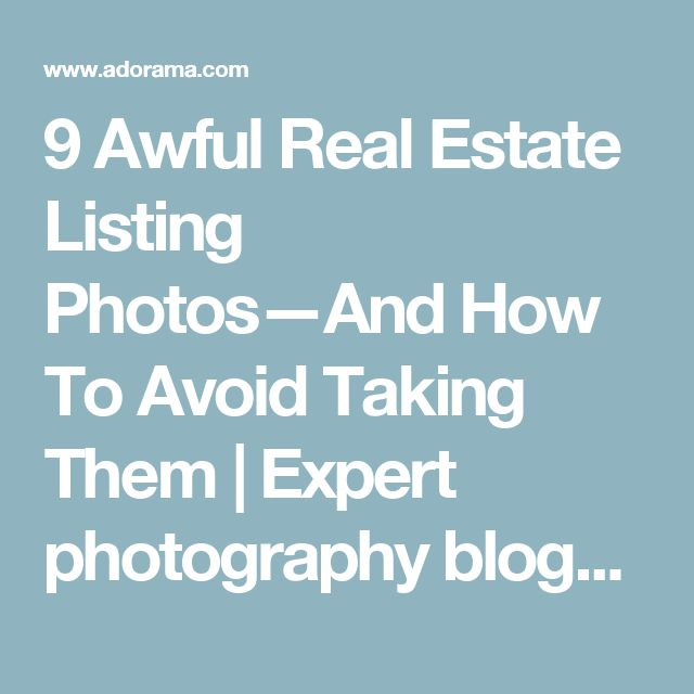 9 Awful Real Estate Listing Photos—And How To Avoid Taking Them   Expert photography blogs, tip, techniques, camera reviews - Adorama Learning Center