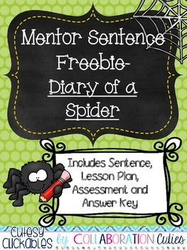 This Diary of a Spider Mentor Sentence Freebie is perfect for Halloween or any time of year! Mentor Sentences are a FUN and ENGAGING way to teach students about grammar and writing! They model awesome sentences by favorite authors. I love using mentor sentences in my classroom, and I am so excited to share this free lesson with you!Included in this FREEBIE:* 1 Mentor Sentence taken from the text Diary of a Spider by Doreen Cronin* 5 Day Mentor Sentence Lesson Plan with suggested responses* 1…