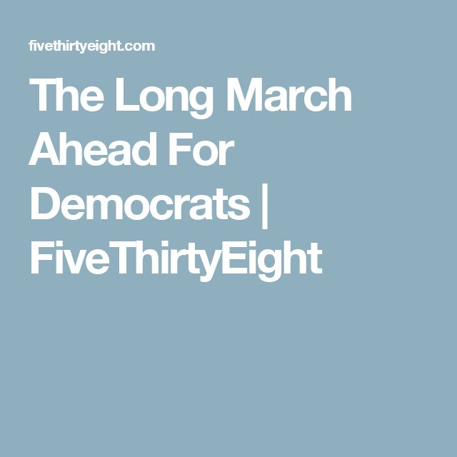 The Long March Ahead For Democrats | FiveThirtyEight