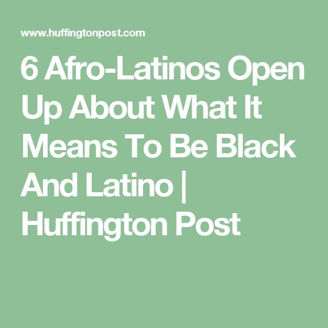 6 Afro-Latinos Open Up About What It Means To Be Black And Latino | Huffington Post