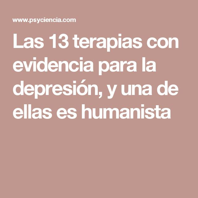 Las 13 terapias con evidencia para la depresión, y una de ellas es humanista