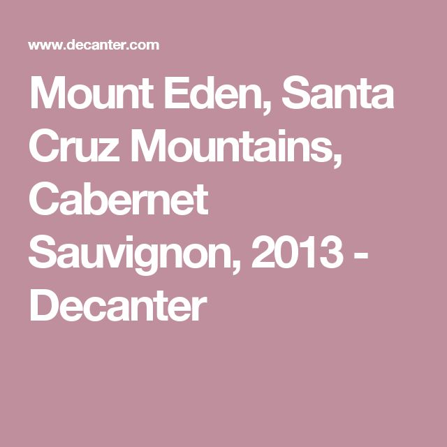 Mount Eden, Santa Cruz Mountains, Cabernet Sauvignon, 2013 - Decanter