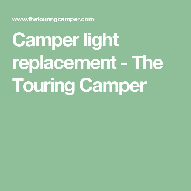 Camper light replacement - The Touring Camper                                                                                                                                                     More