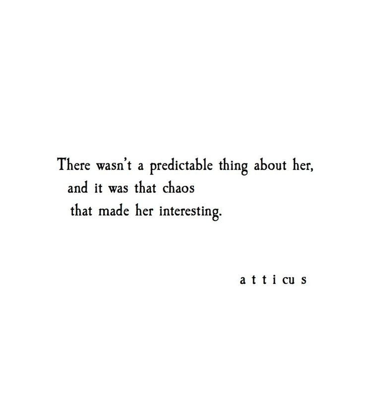 There wasn't a predictable thing about her, and it was that chaos that made her interesting. - Atticus