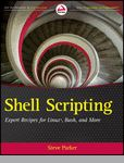 Shell Scripting: Expert Recipes for Linux, Bash and more--Free Sample Chapters