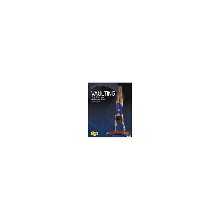 Vaulting : Tips, Rules, and Legendary Stars (Library) (Tracy Nelson Maurer)