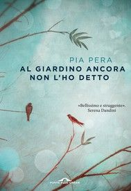 Al giardino ancora non l'ho detto - Pia Pera - 37 recensioni - Ponte alle Grazie (Scrittori, 39) - Paperback - Italiano - Anobii