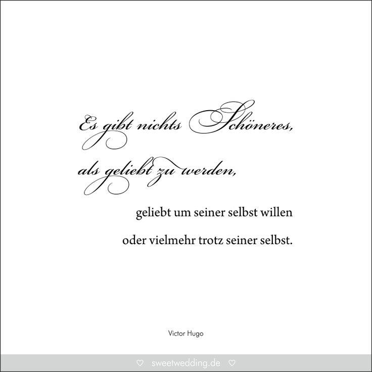 """Trausprüche & Zitate - Hochzeit, Liebe, Glück - """"Es gibt nichts Schöneres, als geliebt zu werden, geliebt um seiner selbst willen oder vielmehr trotz seiner selbst."""" Victor Hugo"""
