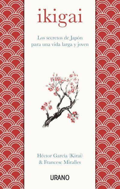 Ikigai // Héctor García (Kirai) y Francesc Miralles // Urano Medicinas complementarias (Ediciones Urano)