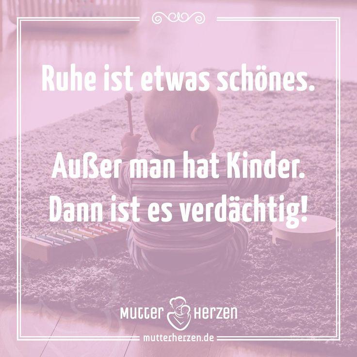 Spruch: Ruhe ist etwas schönes. Außer man hat Kinder. Dann ist es verdächtig! – Susann Grebe