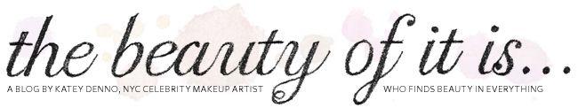 The Beauty Of It Is | Celebrity Makeup Artist Katey Denno's green beauty blog