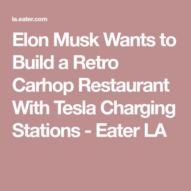 Elon Musk Wants to Build a Retro Carhop Restaurant With Tesla Charging Stations - Eater LA