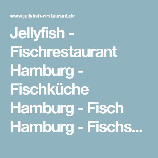 Jellyfish - Fischrestaurant Hamburg - Fischküche Hamburg - Fisch Hamburg - Fischspezialitäten Hamburg