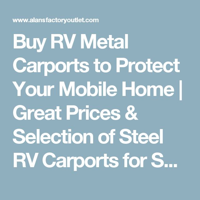 Buy RV Metal Carports to Protect Your Mobile Home | Great Prices & Selection of Steel RV Carports for Sale